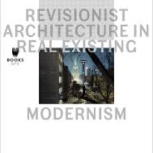 Revisionist Architecture in Real Existing Modernism