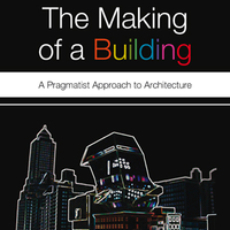 The Making of a Building: A Pragmatist Approach to Architecture